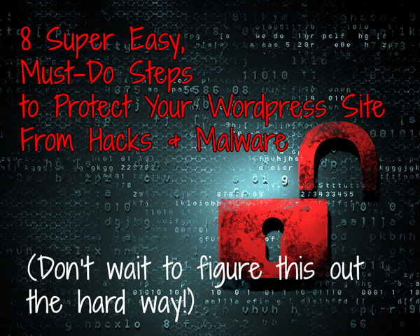 8 Super Easy, Must-Do Steps to Protect Your Wordpress Site From Hacks and Malware