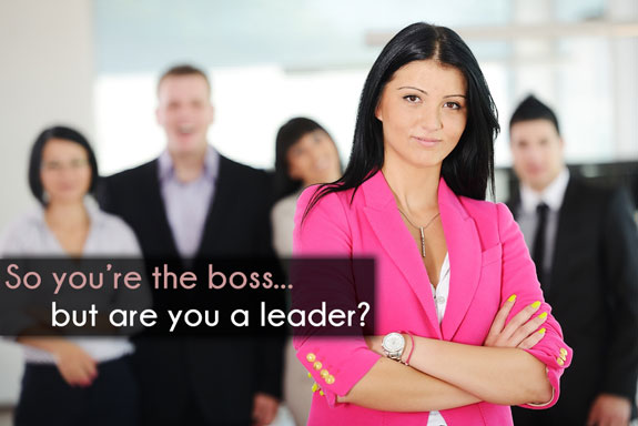 So You're The Boss… But Are You A Leader?