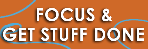 Focus & Get Stuff Done