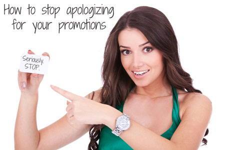 How to stop apologizing for your promotions