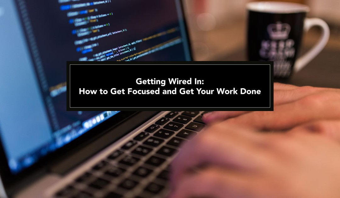 Getting Wired In: How to Get Focused and Get Your Work Done Effectively