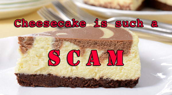 Cheesecake Is Such A Scam