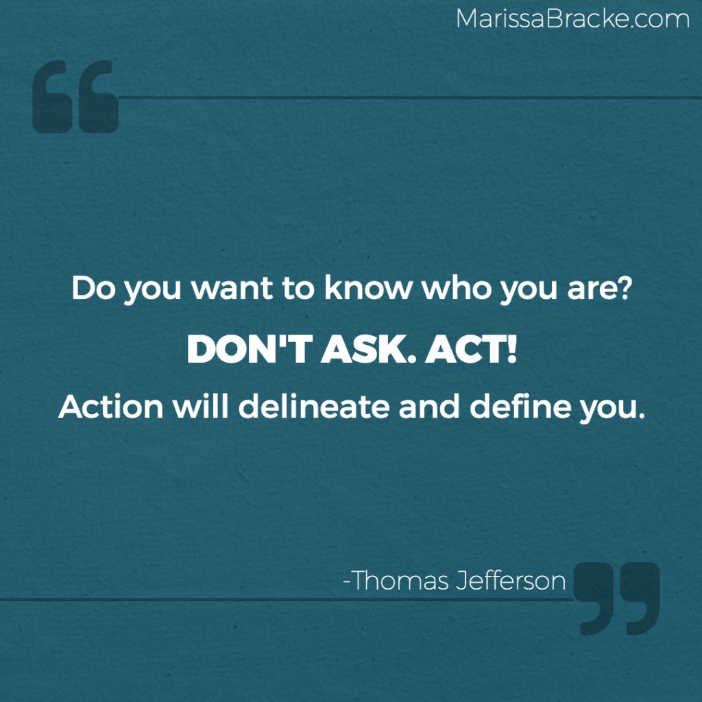 Don't Ask. Act! - Thomas Jefferson