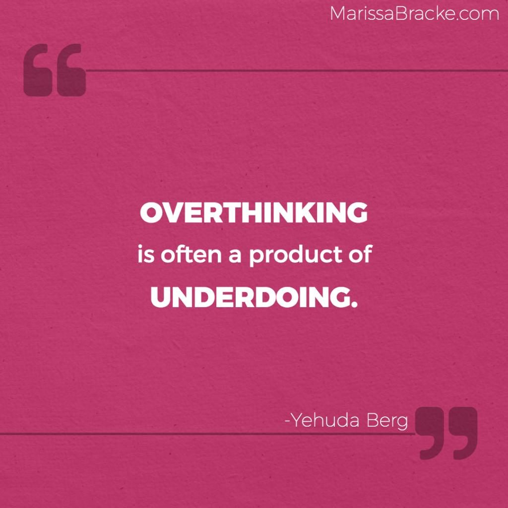 Overthinking & Underdoing