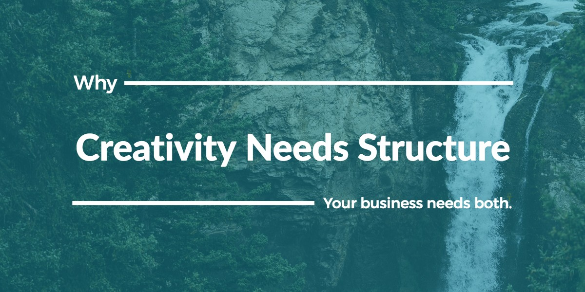 Why Creativity Needs Structure (And Your Business Needs Both)