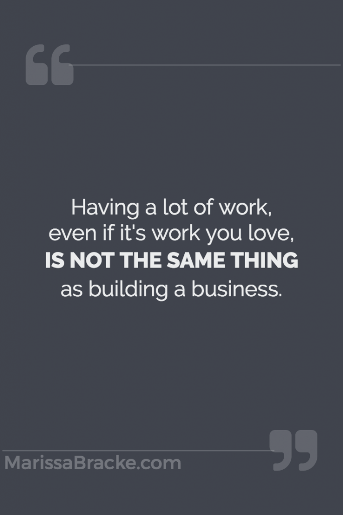 Having a Lot of Work Not the Same as Building a Business