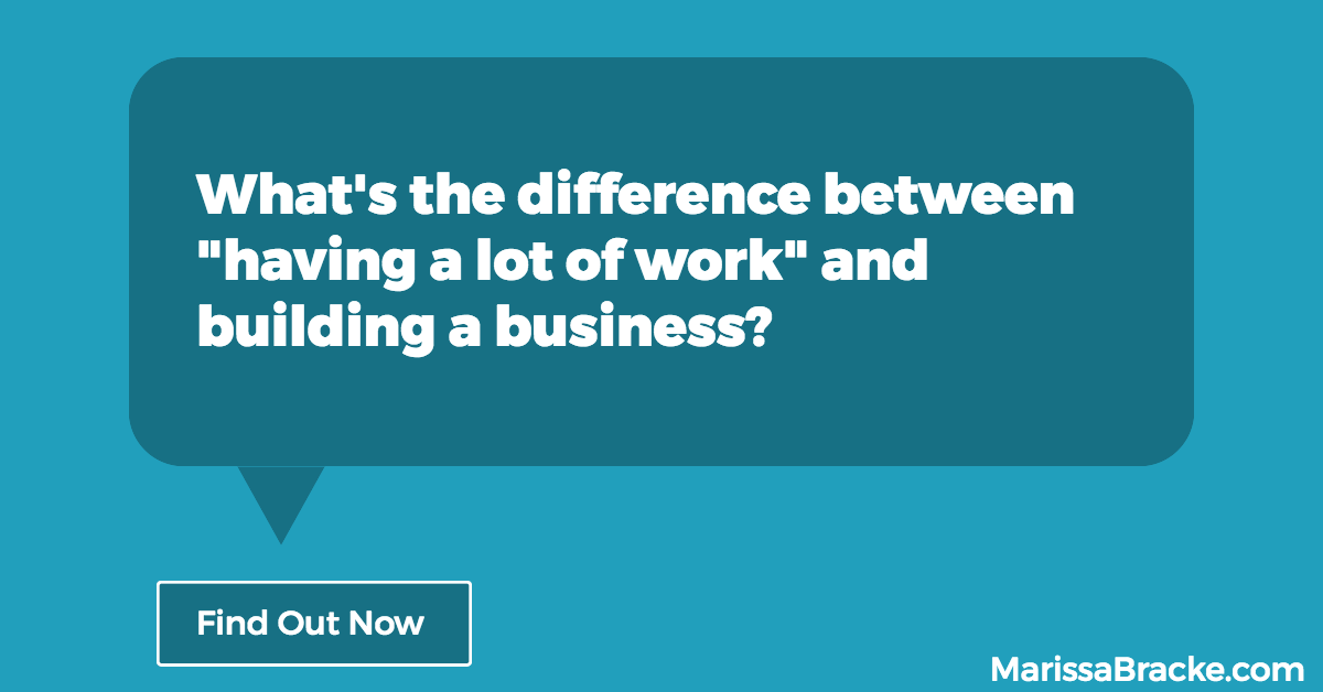 The Difference between Having a Lot of Work and Building a Business