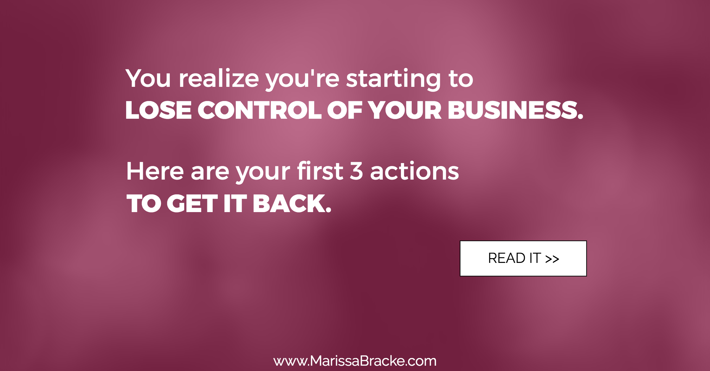 The First 3 Things Business Owners Need to Do When You Start Losing Control of Your Business