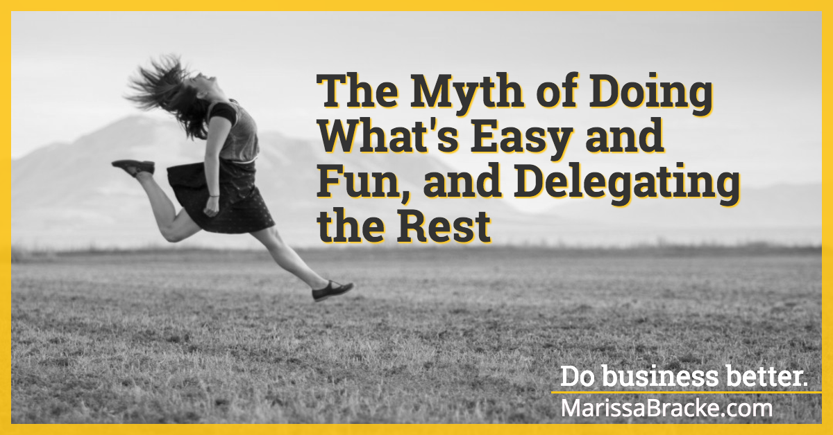 The Myth of Doing What's Easy and Fun, and Delegating the Rest