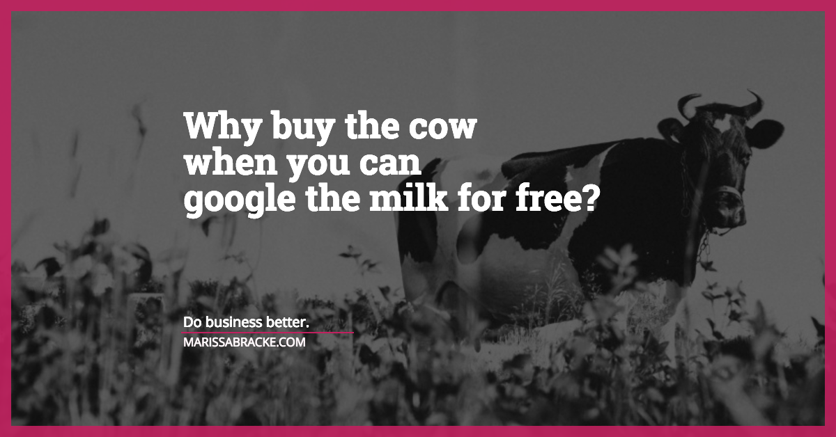 Why buy the cow when you can google the milk for free?